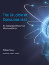 The Crucible of Consciousness (eBook): An Integrated Theory of Mind and Brain